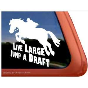Live Large Jump a Draft Horse Trailer Vinyl Window Decal