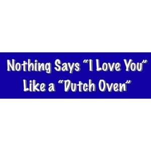 Says I Love You Like a Dutch Oven bumper sticker decal Automotive