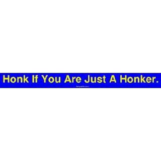 Honk If You Are Just A Honker. Large Bumper Sticker Automotive