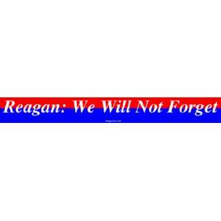 Reagan We Will Not Forget Large Bumper Sticker