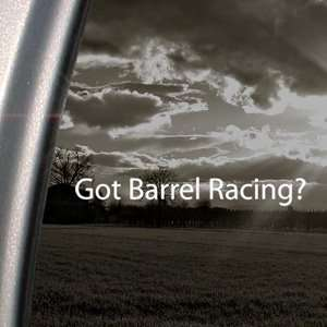 Got Barrel Racing? Decal Horse Race Window Sticker